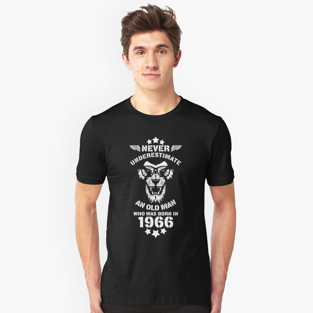 Never Underestimate An Old Man Who Was Born In 1966. Birthday T-Shirt. Unisex T-Shirt Front