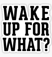 Wake Up For What ? Sticker