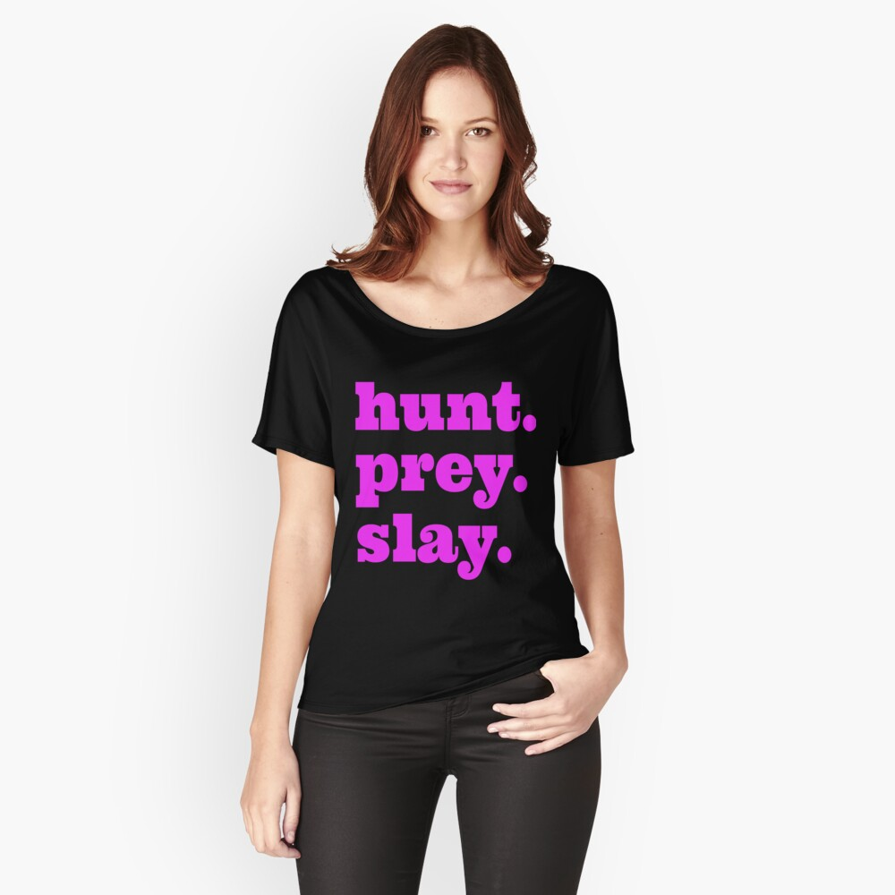 Hunt Prey Slay - awesome cool vampire zombie Women's Relaxed Fit T-Shirt Front