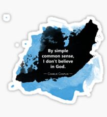 Atheism Quote: Simple Common Sense (Charlie Chaplin) Sticker