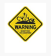 Warning Do Not Feed The Champions Photographic Print
