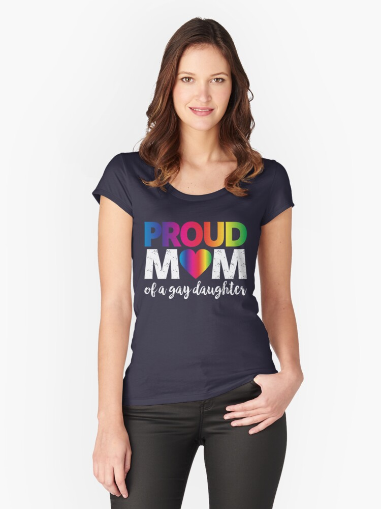 Proud Mom Of A Gay Daughter T-Shirt LGBT Rights Rainbow Flag Gift Women's Fitted Scoop T-Shirt Front