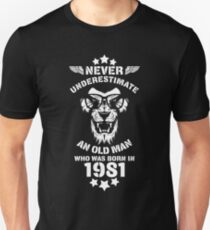Never Underestimate An Old Man Who Was Born In 1981. Birthday T-Shirt. Unisex T-Shirt