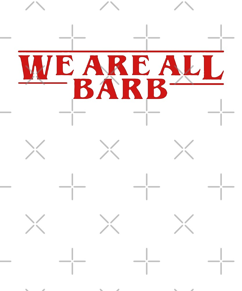 We Are All Barb by dreamhustle