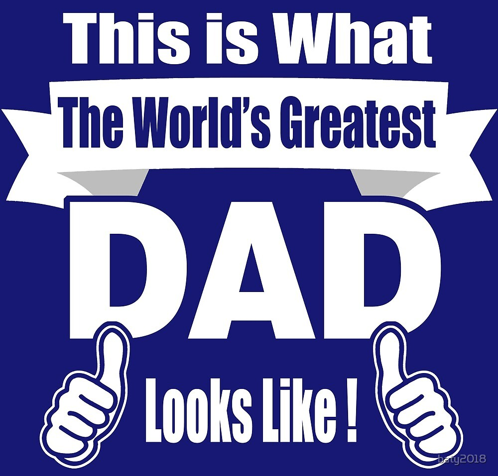 Dad Gifts: This is what the world's Greatest Dad looks like by baty2018