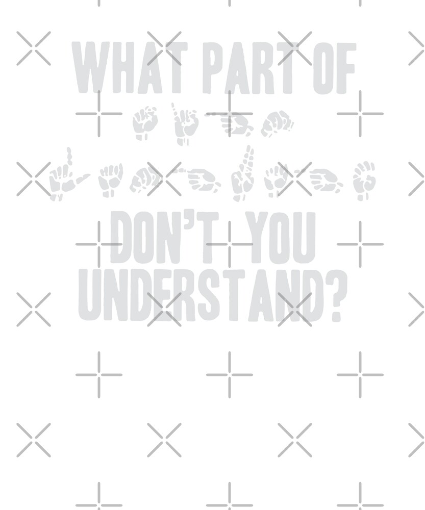 What Part Of Don't You Understand ? by dreamhustle