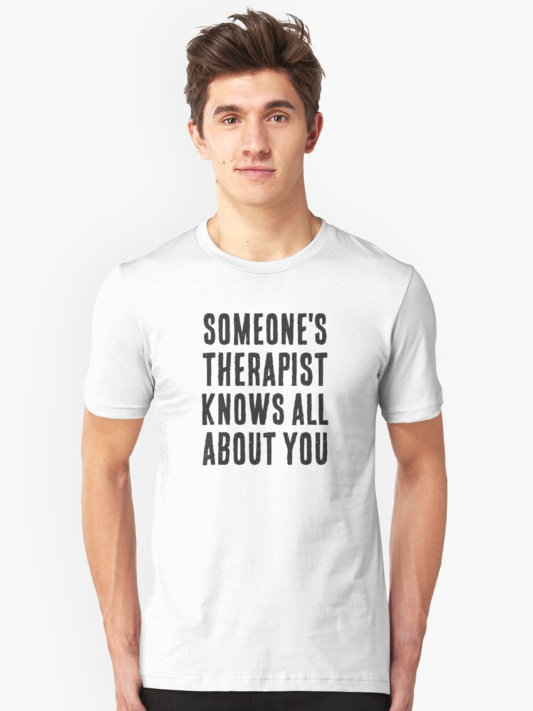 Someone's therapist knows all about you cool funny text  Unisex T-Shirt Front