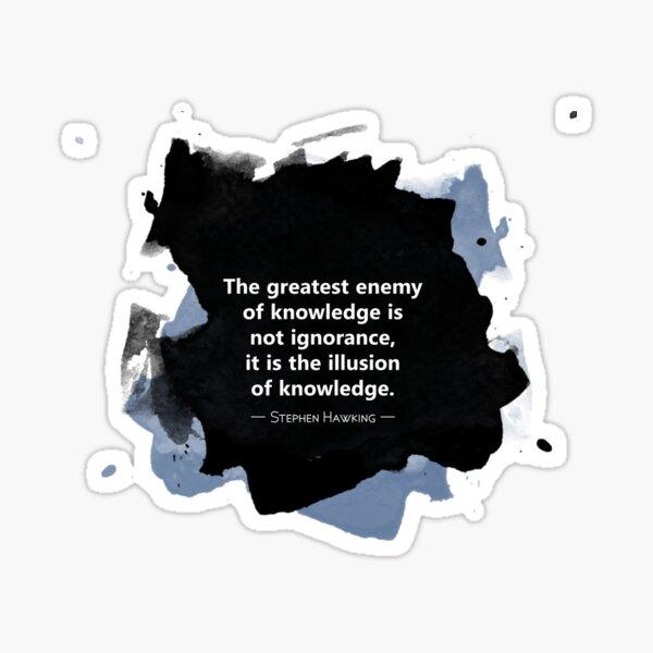 Greatest Enemy of Knowledge (Stephen Hawking) Sticker