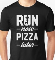 Run Now Pizza Later Unisex T-Shirt