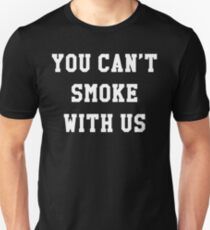 YOU CAN'T SMOKE WITH US Unisex T-Shirt