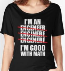 I'm An Engineer - I'm Good At Math Women's Relaxed Fit T-Shirt