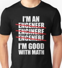 I'm An Engineer - I'm Good At Math T-Shirt
