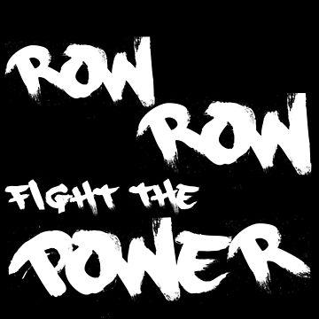 Row Row Fight the Power by sandywoo