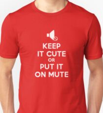 Keep it cute or put it on mute! Unisex T-Shirt