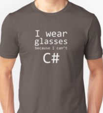 I wear glasses because I can't C# Unisex T-Shirt