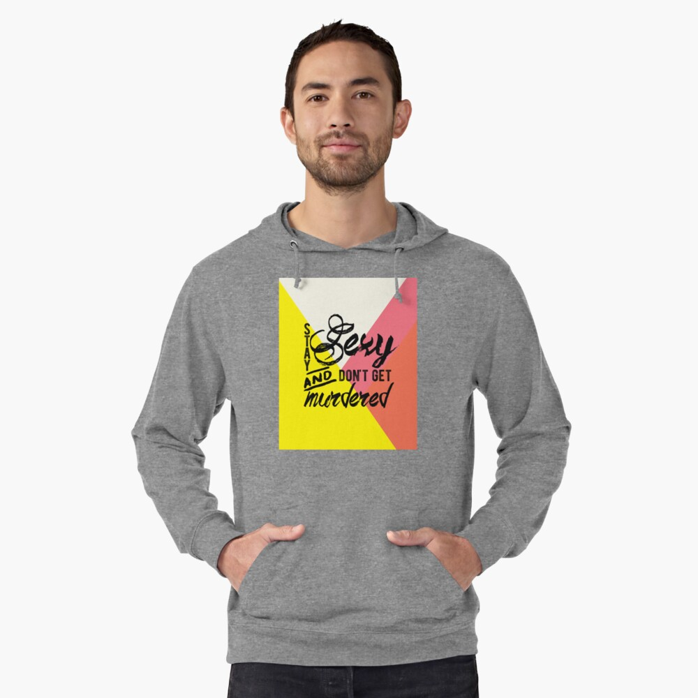 Stay Sexy Don't Get Murdered Lightweight Hoodie Front