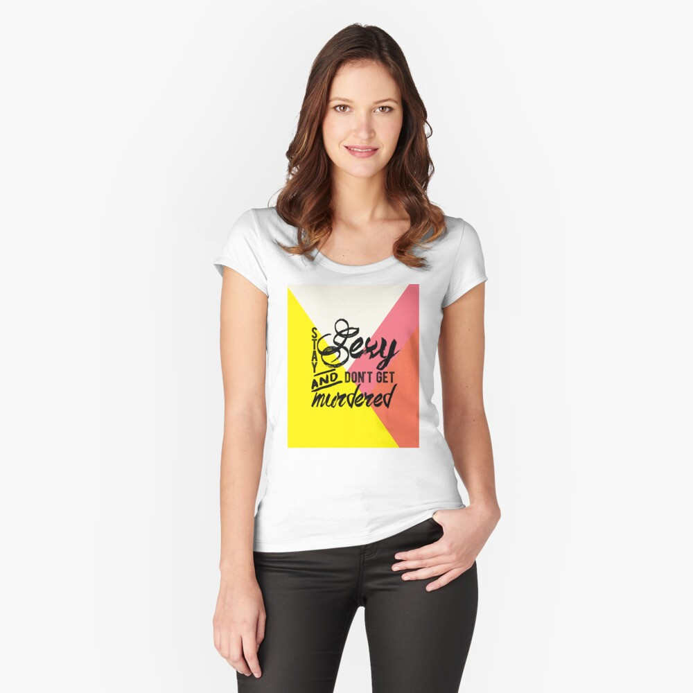 Stay Sexy Don't Get Murdered Women's Fitted Scoop T-Shirt Front