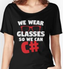 We Wear Glasses So We Can C# Women's Relaxed Fit T-Shirt