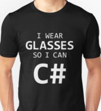 I Wear Glasses So I Can C# Unisex T-Shirt