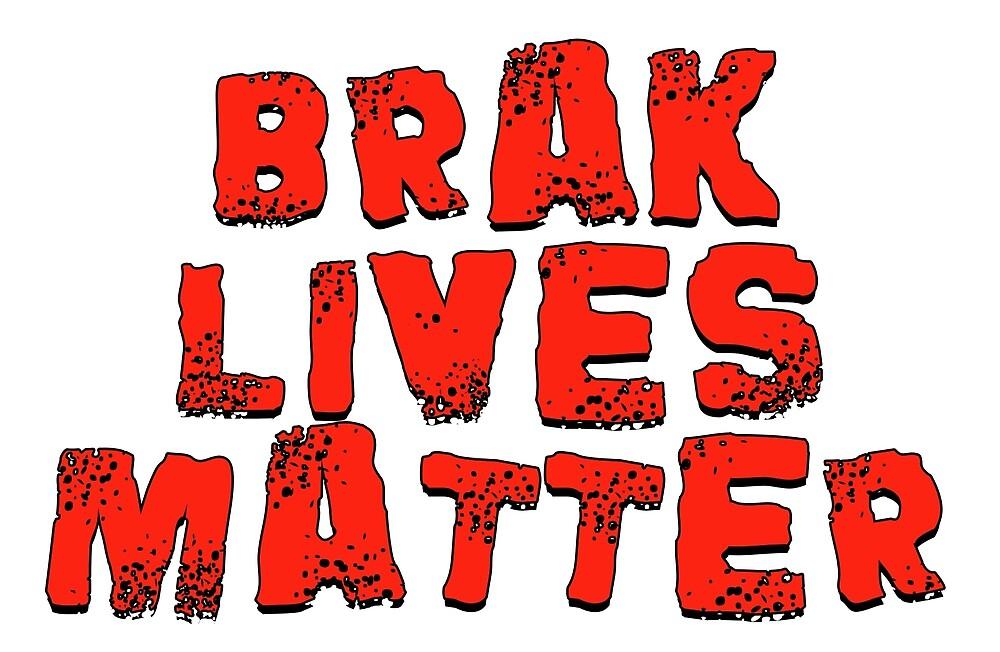 Brak Lives Matter by jonkhaynes