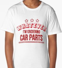 Whatever...I'm ordering car parts - red Long T-Shirt