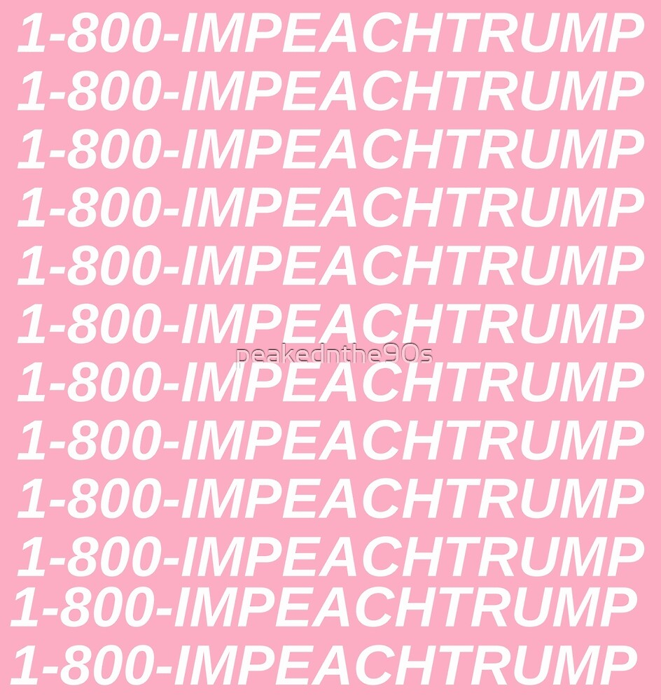 1800 Impeach Trump by peakednthe90s