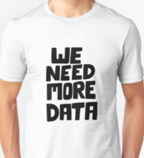 We need more data Unisex T-Shirt