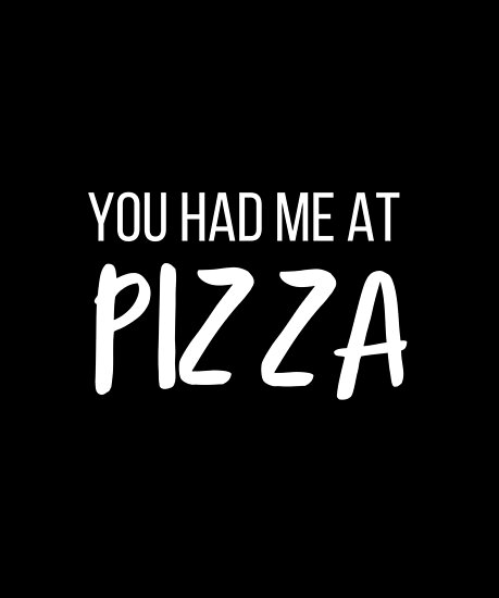 You had me at... PIZZA. by Heather Carlson