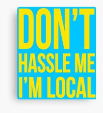 Don't Hassle Me I'm Local Canvas Print