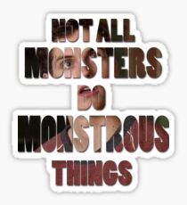 Not All Monsters Do Monstrous Things [Isaac Lahey] Sticker