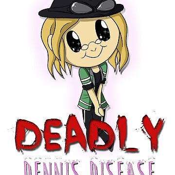 Deadly Dennis Disease! by EyeofSol299