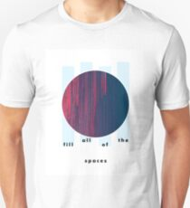 fill all of the spaces Unisex T-Shirt