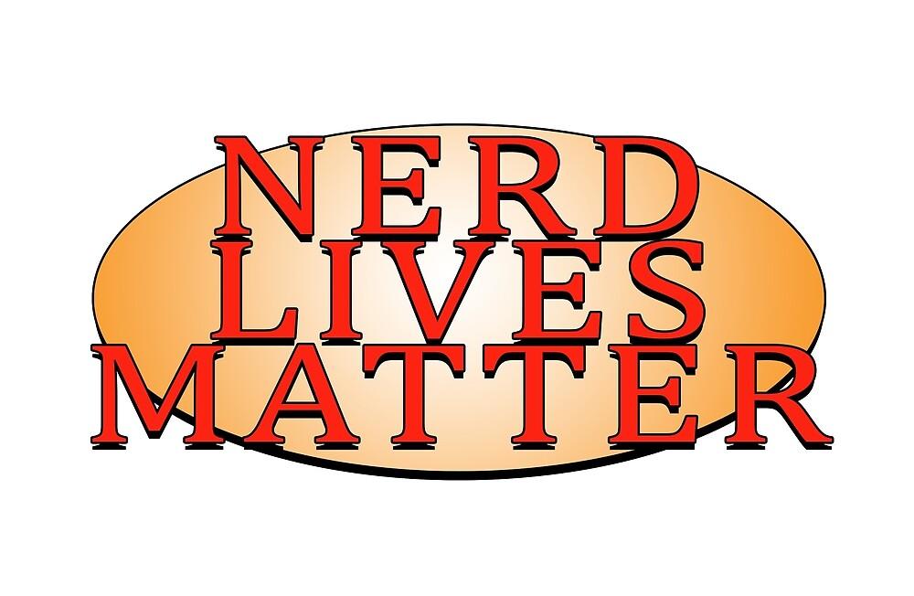 Nerd lives matter by jonkhaynes