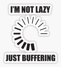 I'm Not Lazy, I'm Just Buffering Sticker