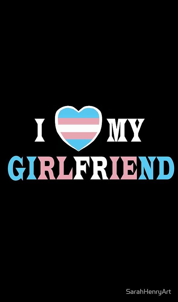 I Love My Girlfriend(Trans Flag) by SarahHenryArt