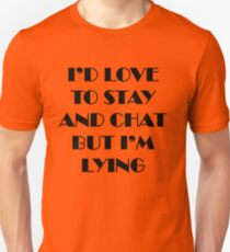I'd Love To Stay And Chat Unisex T-Shirt