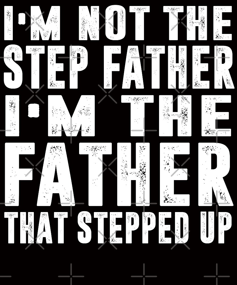 I'm not the step Father i'm the Father that stepped up T-shirt by Kimcf