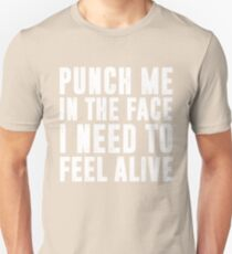Punch Me In The Face I Need To Feel Alive T-Shirt Unisex T-Shirt