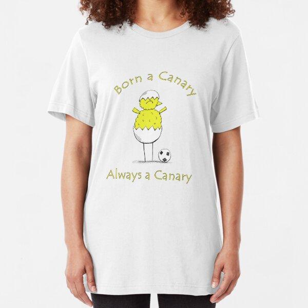 Born A Canary - Always A Canary Slim Fit T-Shirt