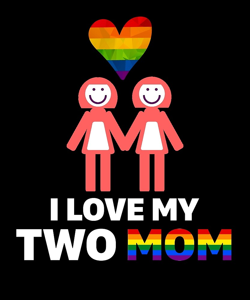 I Love My Two Moms T Shirt LGBT Gift by sondinh