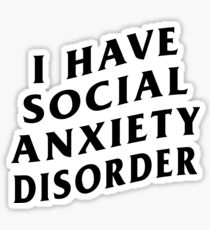I HAVE SOCIAL ANXIETY DISORDER Sticker