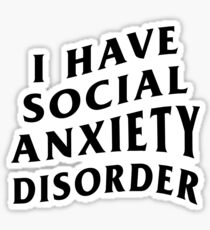I HAVE SOCIAL ANXIETY DISORDER VERSION 2 Sticker