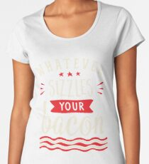 Whatever Sizzles Your Bacon Typography Women's Premium T-Shirt