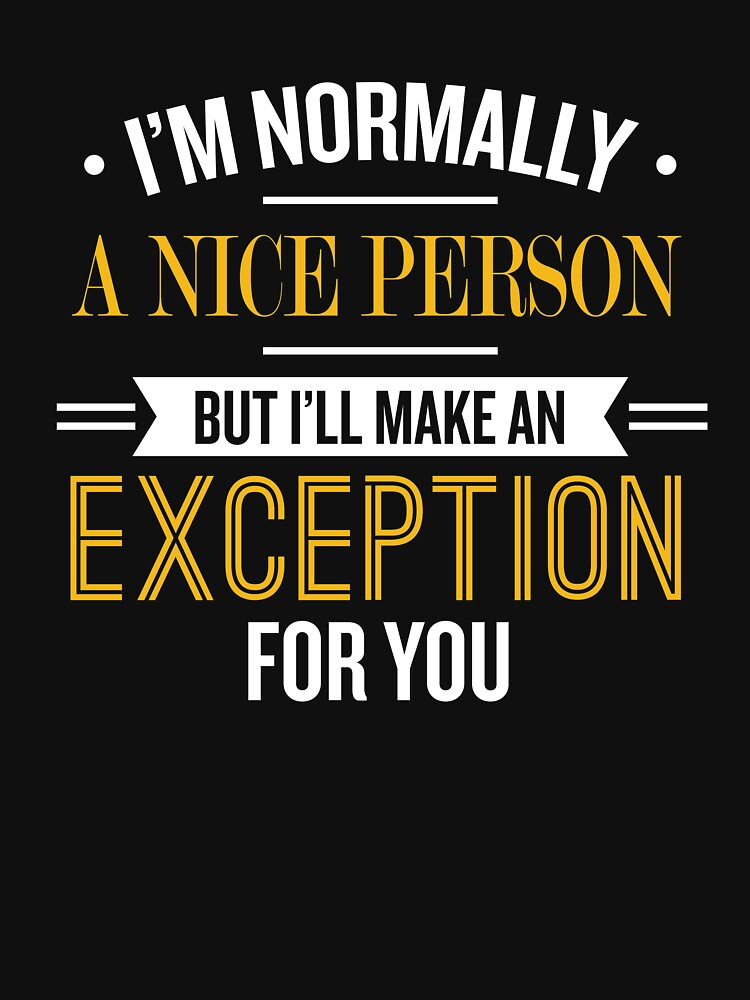 I'm Normally A Nice Person - Sassy Quote by theTeeLife