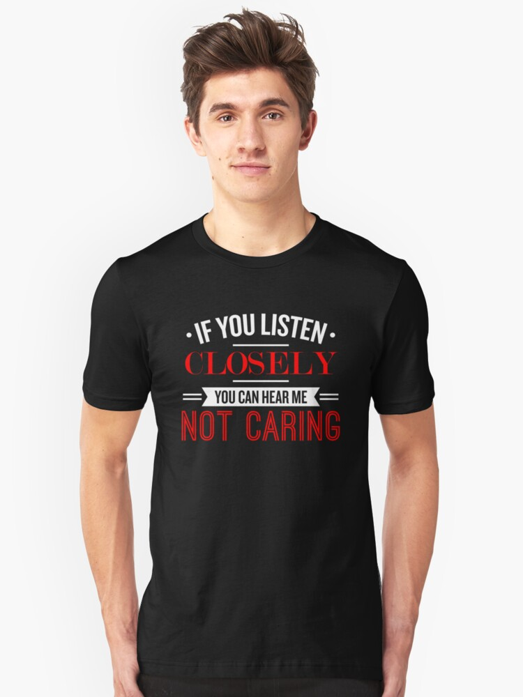 If You Listen Closely - Funny Saying Unisex T-Shirt Front