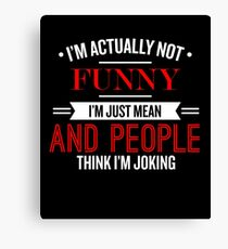 I'm Actually Not Funny - Funny Saying T-Shirt Canvas Print