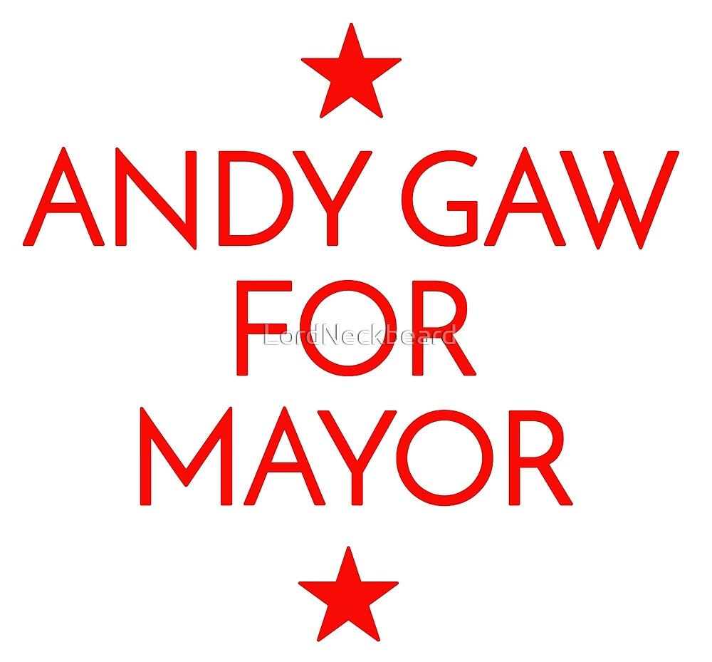Andy Gaw for Mayor! by LordNeckbeard