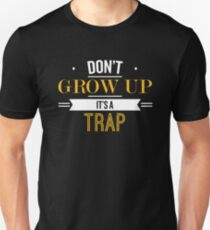 Don't Grow Up It's A Trap - Funny Saying T-Shirt T-Shirt
