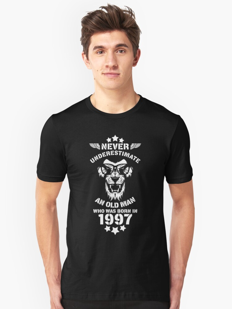 Never Underestimate An Old Man Who Was Born In 1997. Birthday T-Shirt. Unisex T-Shirt Front