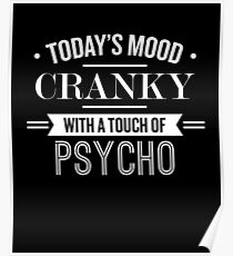 Today's Mood Cranky With A Touch Of Psycho - Funny Saying  Poster